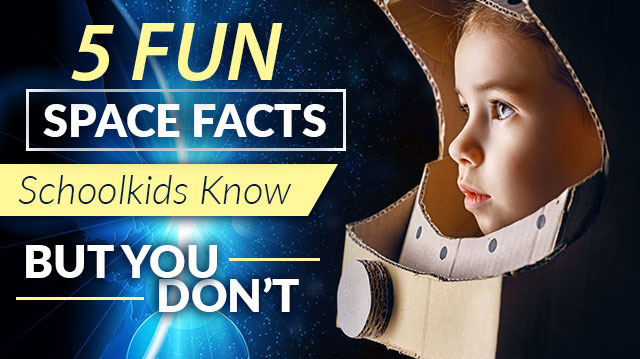 Fun Space Facts Schoolkids Know But You Don't