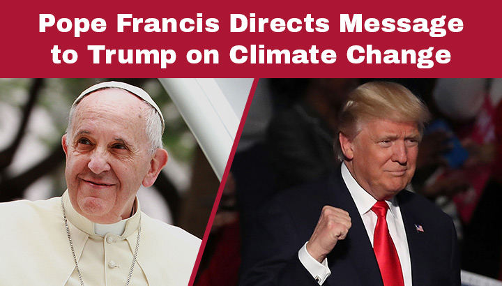 PopeFrancisDirectsMessagetoTrumponClimateChange_FeaturedImage720x410